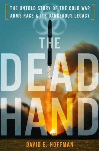 Dead Hand The Untold Story of the Cold War Arms Race and Its Dangerous Legacy  2009 edition cover