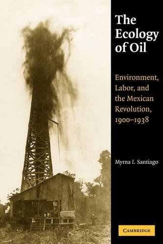 Ecology of Oil Environment, Labor, and the Mexican Revolution, 1900-1938  2009 edition cover