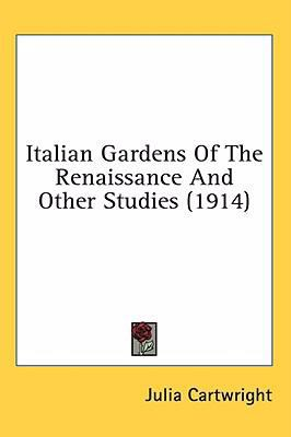 Italian Gardens of the Renaissance and Other Studies  N/A 9780548987377 Front Cover