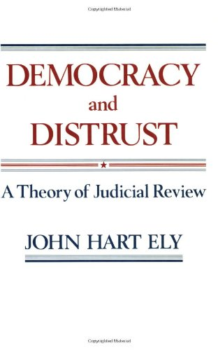 Democracy and Distrust A Theory of Judicial Review  1980 edition cover