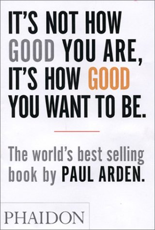 It's Not How Good You Are, It's How Good You Want to Be The World's Best Selling Book  2003 (Revised) 9780714843377 Front Cover