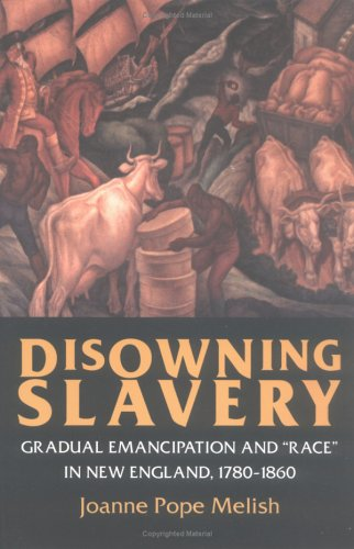 "Disowning Slavery Gradual Emancipation and ""Race"" in New England, 1780-1860 N/A edition cover"