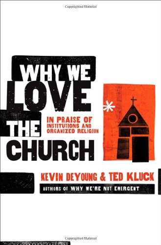 Why We Love the Church In Praise of Institutions and Organized Religion  2009 edition cover