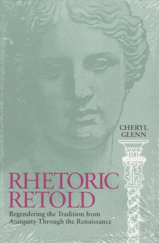 Rhetoric Retold Regendering the Tradition from Antiquity Through the Renaissance N/A edition cover