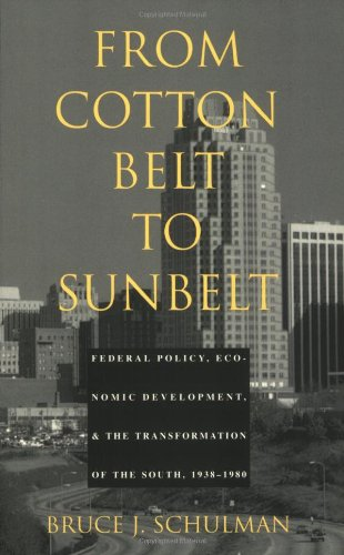 From Cotton Belt to Sunbelt Federal Policy, Economic Development, and the Transformation of the South, 1938-1980  1994 9780822315377 Front Cover