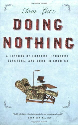 Doing Nothing A History of Loafers, Loungers, Slackers, and Bums in America  2007 edition cover