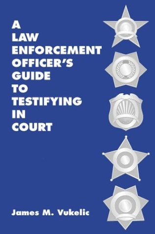 Law Enforcement Officer's Guide to Testifying in Court   2003 edition cover