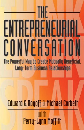 Entrepreneurial Conversation The Powerful Way to Create Mutually Beneficial, Long-Term Business Relationships  2005 9780966738377 Front Cover