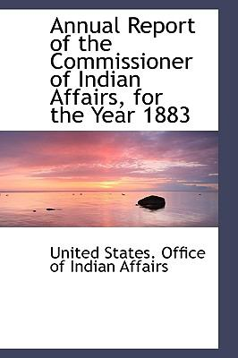 Annual Report of the Commissioner of Indian Affairs, for the Year 1883 N/A 9781113490377 Front Cover