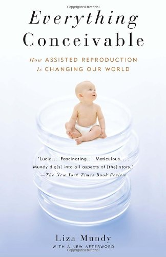 Everything Conceivable How the Science of Assisted Reproduction Is Changing Our World N/A 9781400095377 Front Cover