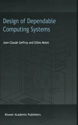 Design of Dependable Computing Systems   2002 9781402004377 Front Cover