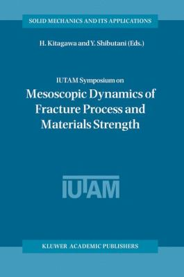 IUTAM Symposium on Mesoscopic Dynamics of Fracture Process and Materials Strength   2004 9781402020377 Front Cover