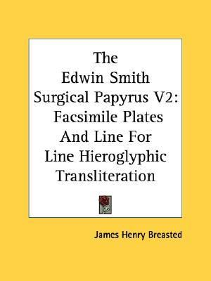 Edwin Smith Surgical Papyrus V2: Facsimile Plates and Line For  N/A 9781428662377 Front Cover
