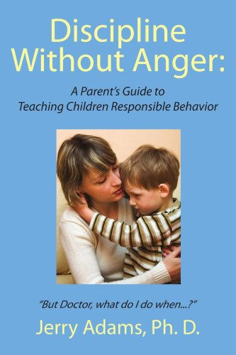 Discipline Without Anger A Parent's Guide to Teaching Children Responsible Behavior  2008 9781434375377 Front Cover