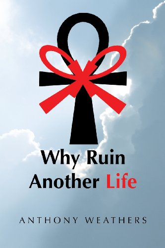 Why Ruin Another Life   2013 9781491833377 Front Cover