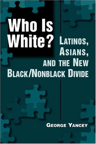 Who Is White? Latinos, Asians, and the New Black/Nonblack Divide  2003 edition cover