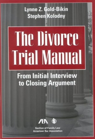 Divorce Trial Manual From Initial Interview to Closing Argument  2003 edition cover