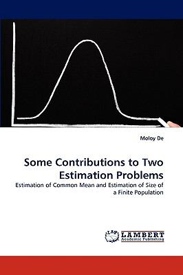 Some Contributions to Two Estimation Problems N/A 9783838319377 Front Cover