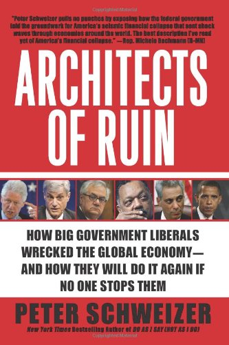 Architects of Ruin How Big Government Liberals Wrecked the Global Economy--And How They Will Do It Again If No One Stops Them N/A edition cover