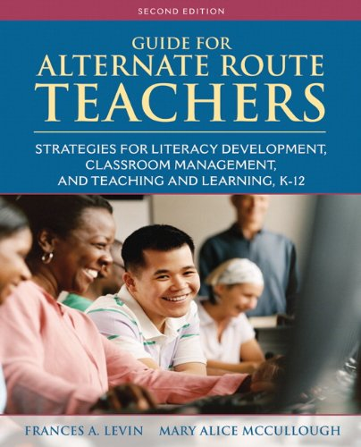 Guide for Alternate Route Teachers Strategies for Literacy Development, Classroom Management and Teaching and Learning, K-12 2nd 2012 (Revised) edition cover