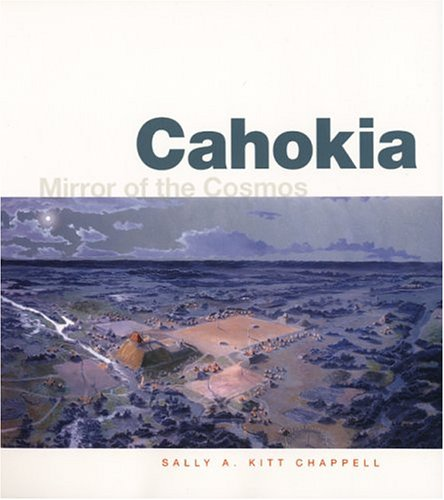 Cahokia Mirror of the Cosmos  2002 9780226101378 Front Cover