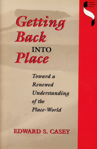 Getting Back into Place Toward a Renewed Understanding of the Place-World  1993 9780253208378 Front Cover