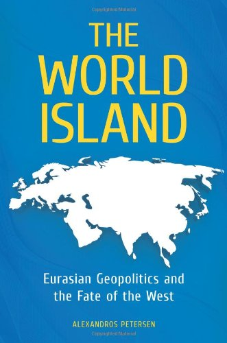 World Island Eurasian Geopolitics and the Fate of the West  2011 edition cover