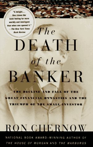 Death of the Banker The Decline and Fall of the Great Financial Dynasties and the Triumph of the Small Investor N/A edition cover