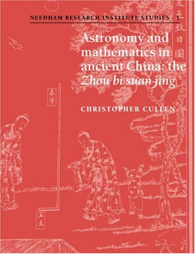Astronomy and Mathematics in Ancient China The 'Zhou Bi Suan Jing' N/A 9780521035378 Front Cover
