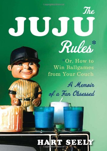 Juju Rules Or, How to Win Ballgames from Your Couch - A Memoir of a Fan Obsessed  2012 9780547622378 Front Cover