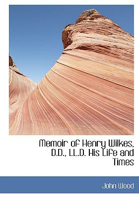 Memoir of Henry Wilkes, D.d., Ll.d. His Life and Times:   2008 edition cover