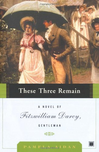 These Three Remain A Novel of Fitzwilliam Darcy, Gentleman N/A edition cover