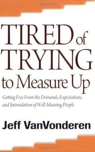 Tired of Trying to Measure Up Getting Free from the Demands, Expectations, and Intimidation of Well-Meaning People  2008 (Reprint) edition cover