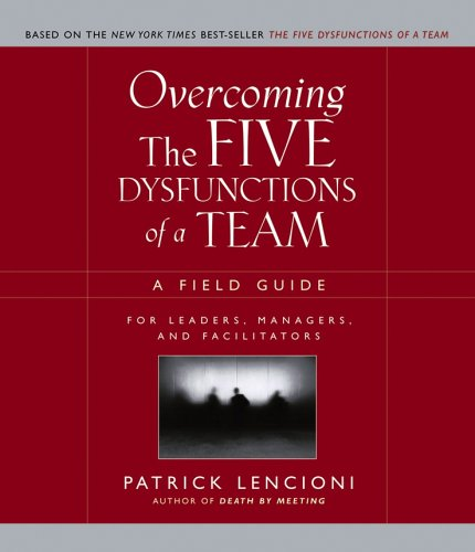 Overcoming the Five Dysfunctions of a Team A Field Guide for Leaders, Managers, and Facilitators  2005 (Workbook) edition cover