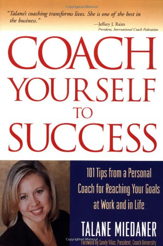Coach Yourself to Success 101 Tips for Reaching Your Goals at Work and in Life  2001 (Revised) edition cover