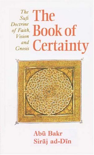 Book of Certainty Sufi Doctrine of Faith, Vision and Gnosis 2nd 1992 (Revised) 9780946621378 Front Cover