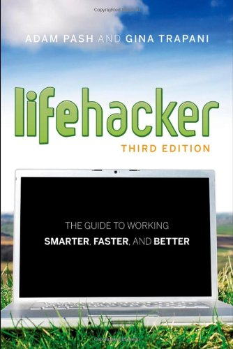 Lifehacker The Guide to Working Smarter, Faster, and Better 3rd 2011 edition cover