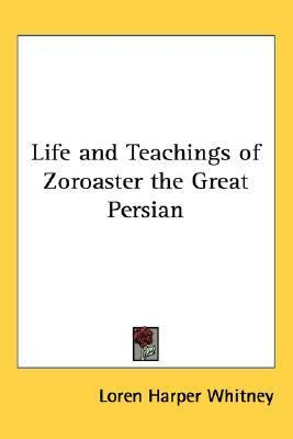 Life and Teachings of Zoroaster the Great Persian  N/A edition cover