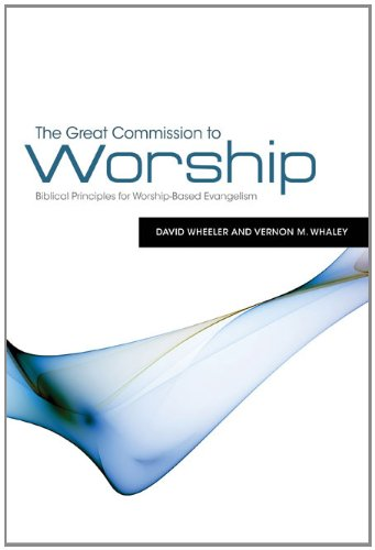 Great Commission to Worship Biblical Principles for Worship-Based Evangelism N/A edition cover