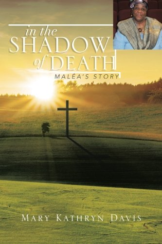 In the Shadow of Death Mal�a's Story  2013 9781483680378 Front Cover