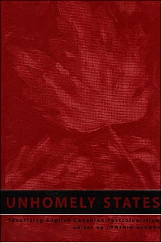 Unhomely States Theorizing English-Canadian Postcolonialism  2004 edition cover