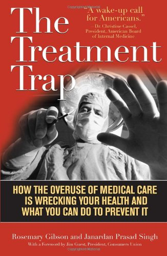 Treatment Trap How the Overuse of Medical Care is Wrecking Your Health and What You Can Do to Prevent It N/A edition cover