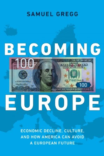 Becoming Europe Economic Decline, Culture, and How America Can Avoid a European Future  2013 9781594036378 Front Cover