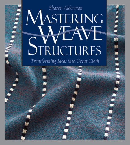 Mastering Weave Structures Transforming Ideas into Great Cloth  2009 edition cover