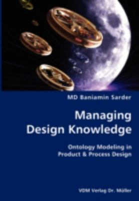 Managing Design Knowledge- Ontology Modeling in Product and Process Design N/A edition cover