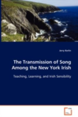 Transmission of Song among the New York Irish   2008 9783836460378 Front Cover