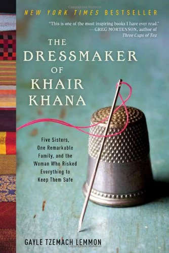 Dressmaker of Khair Khana Five Sisters, One Remarkable Family, and the Woman Who Risked Everything to Keep Them Safe  2011 edition cover