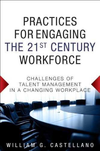 Practices for Engaging the 21st Century Workforce Challenges of Talent Management in a Changing Workplace  2014 edition cover
