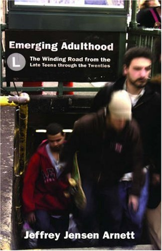Emerging Adulthood The Winding Road from the Late Teens Through the Twenties  2006 edition cover