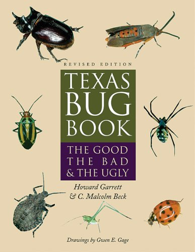 Texas Bug Book The Good, the Bad, and the Ugly 2nd 2005 (Revised) edition cover